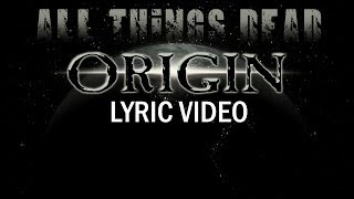 ORIGIN - All Things Dead (LYRIC VIDEO)