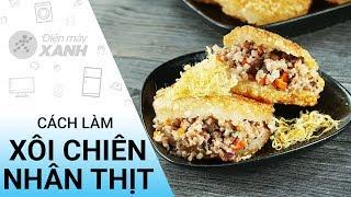 Cách làm xôi chiên nhân thịt ngon ngất ngây con gà tây | Điện máy XANH
