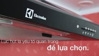 Electrolux - Hé lộ cách lựa chọn máy hút mùi phù hợp