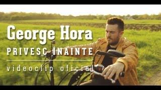 George Hora - Privesc inainte [Videoclip Oficial]