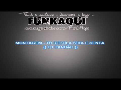 MONTAGEM - TU REBOLA KIKA E SENTA ♪ (( DJ DANDÃO ))