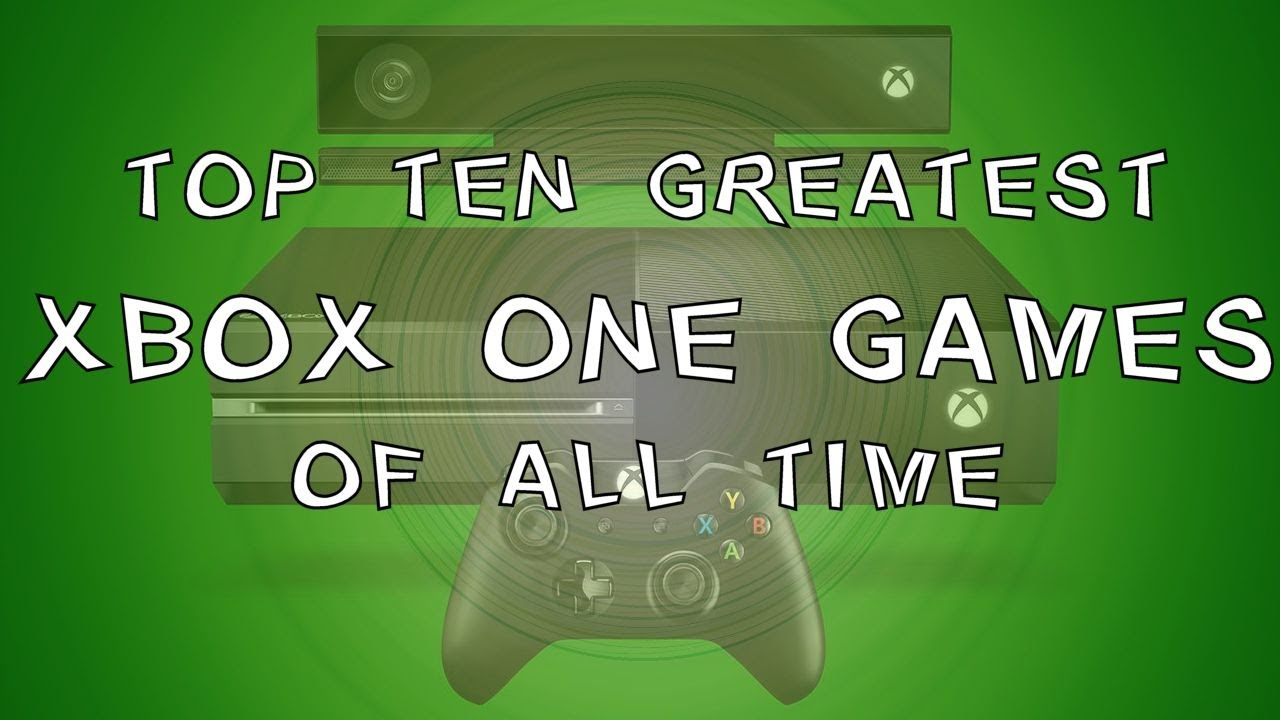 Great Games For Xbox 1 : Top ten xbox one games of all time youtube