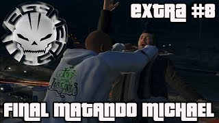 GTA V EXTRA #8 FINAL MATANDO MICHAEL!!!
