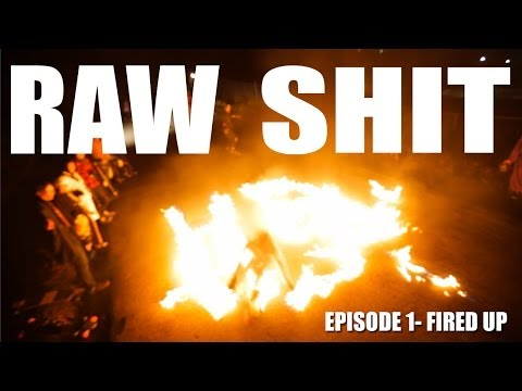 RAW SHIT EP1 - FIRED UP