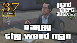 GTA V Barry The Weed Man Let's Play Walkthrough Part 37 EP 37 HD 1080p
