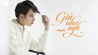 Giá Như Anh - JayKii | MV - Lyric HD