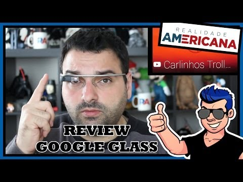 GOOGLE GLASS 2014 - REVIEW EM PORTUGUES