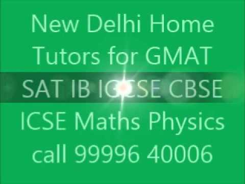 NEW DELHI HOME TUTOR TUITION TEACHER COACHING TUTORIAL PRIVATE HOME TUITIONS FOR SAT GMAT IB IGCSE I