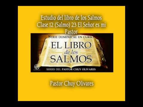 Chuy olivares 2013 estudio de los salmos clase 12 salmos 23 quot el se 241 or