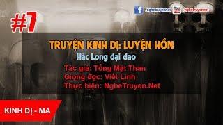 Truyện Kinh dị - Huyền bí: Luyện Hồn - Phần 7: Hắc Long đại đao - Tống Mặt Than [MC Viết Linh]