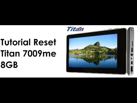 Tutorial Reset Titan 7009me 8GB (Win64bit y 32Bits) Problemas WIFI-CAMARA
