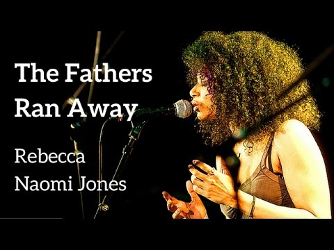 THE FATHERS RAN AWAY - Rebecca Naomi Jones