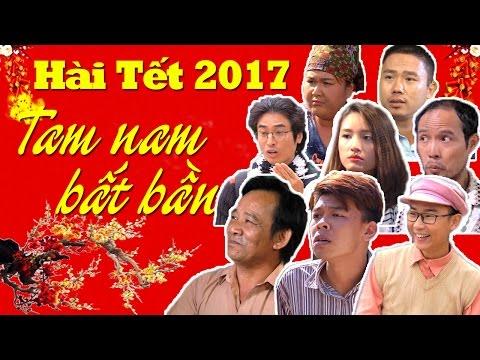 Hài Tết 2017   Tam Nam Bất Bần   Phim Hài Tết 2017 Mới Hay Nhất
