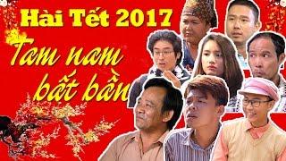 Hài Tết 2017 | Tam Nam Bất Bần | Phim Hài Tết 2017 Mới Hay Nhất