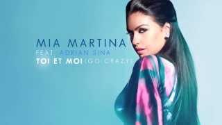Mia Martina ft. Adrian Sina - Toi et moi (Go Crazy)