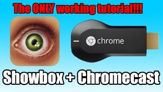 Watch Showbox On Your Chromcast THE ONLY WORKING TUTORIAL