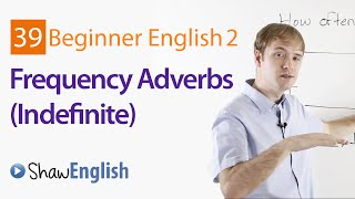 Learn Indefinite Frequency Adverbs, Beginner 2, Lesson 39