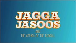 Jagga Jasoos | Attack of the Seagulls