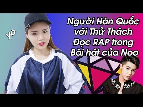 Người Hàn Quốc với Thử Thách Đọc RAP trong Bài hát của Noo!