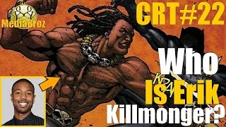 Who is Erik Killmonger - CRT #22