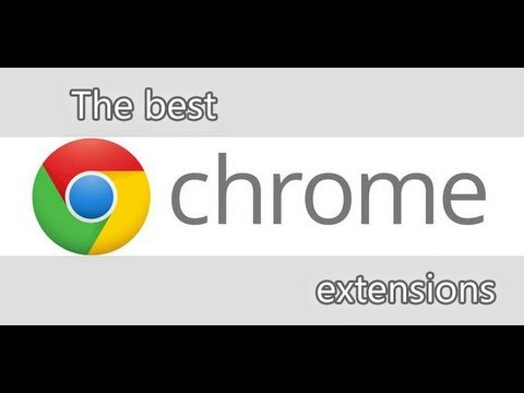 The best Google Chrome extensions you can download