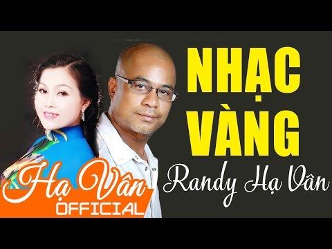 Randy Hạ Vân 2017   Nhạc Vàng Hải Ngoại Song Ca Hay Nhất 2017