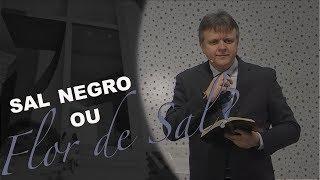 09/02/19 - Sal negro ou flor de sal? - Pr. Paulo Bravo