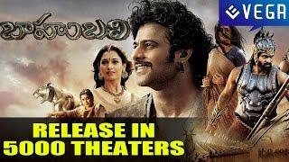 Baahubali  Release in 5000 Theaters