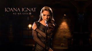 Ioana Ignat  - Nu ma uita | Official Video