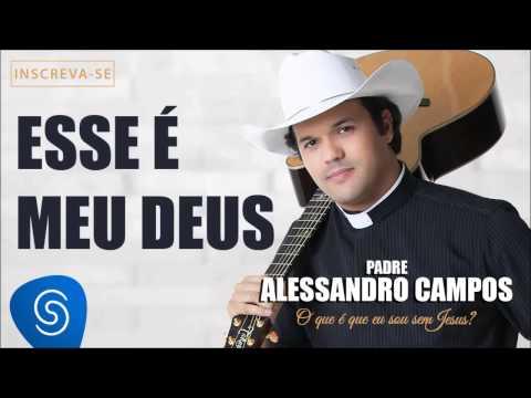 Esse é Meu Deus - Padre Alessandro Campos (O Que é Que Eu Sou Sem Jesus?)
