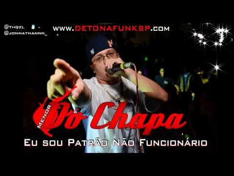 MENOR DO CHAPA - EU SOU PATRÃO NÃO FUNCIONÁRIO (DJ RD DA NH) www.DETONAFUNKSP.com