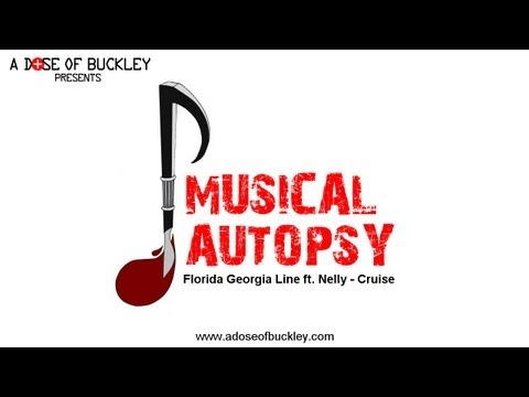 Musical Autopsy: Florida Georgia Line ft. Nelly - Cruise