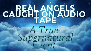 Real Angels Caught On Audio Tape ! Supernatural Event