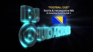 Football GOD! Bosnia & Herzegovina Mix - DJ Audacious Feat. ...