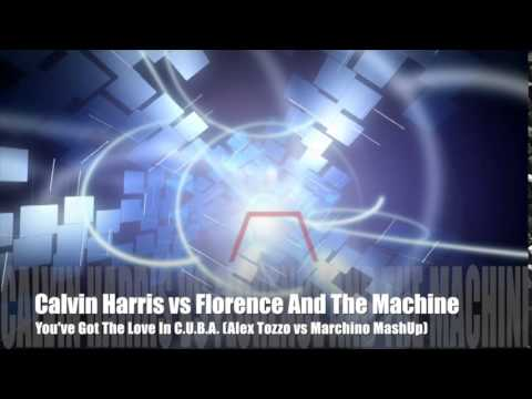 Calvin Harris vs Florence And The Machine - You've Got The Love In C.U.B.A. (Alex Tozzo vs Marchino)