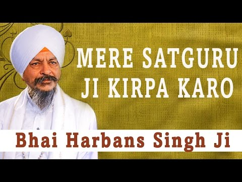 Mere Satguru Ji Kirpa Karo - Ik Din Chalna - Bhai Harbans Singh- Jagadhri Wale