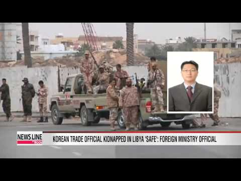 Korean trade official abducted in Libya 'safe': Foreign ministry official