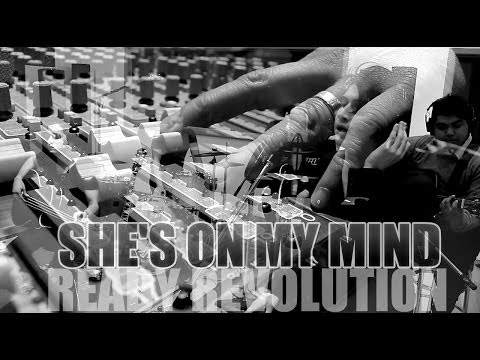 """SHE'S ON MY MIND"" READY REVOLUTION"