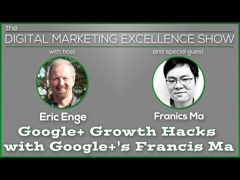 Google+ Growth Hacks with Google+'s Francis Ma