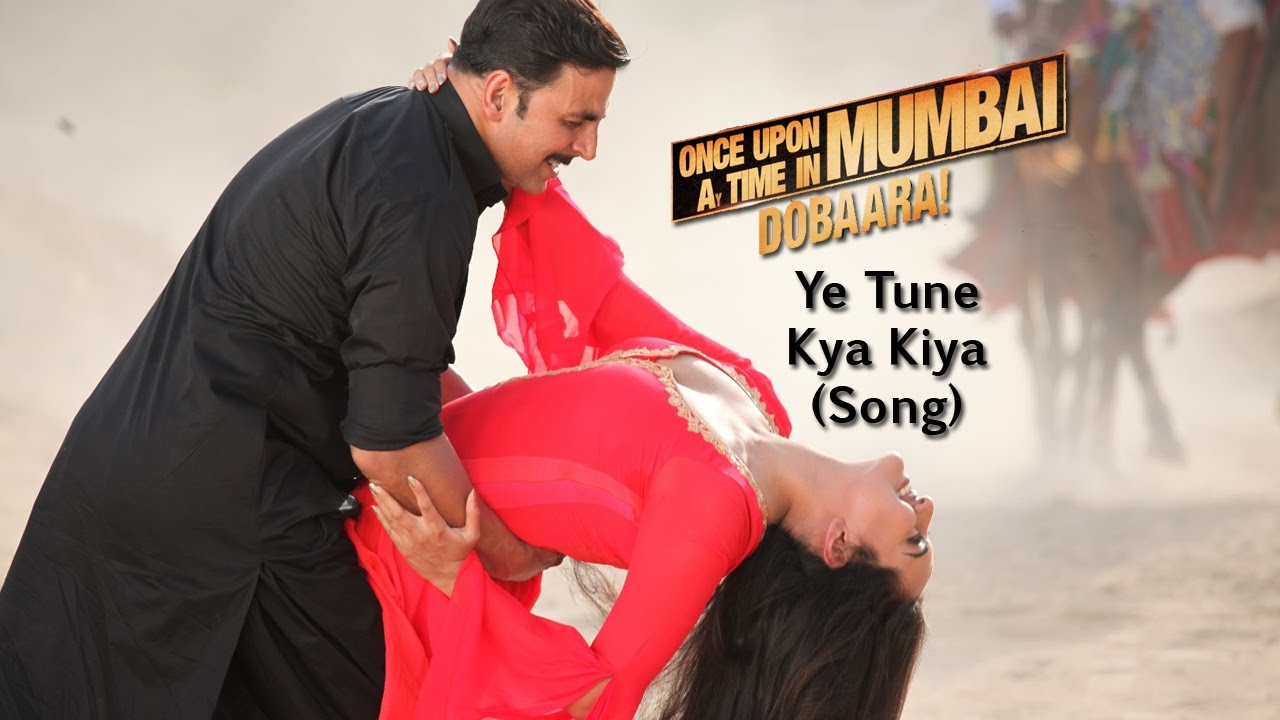 Ye Tune Kya Kiya - Once upon A Time In Mumbaai Dobara