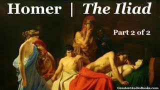 THE ILIAD By Homer (Part 2 Of 2) FULL AudioBook