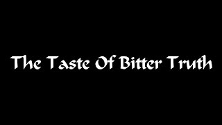 The Taste Of Bitter Truth