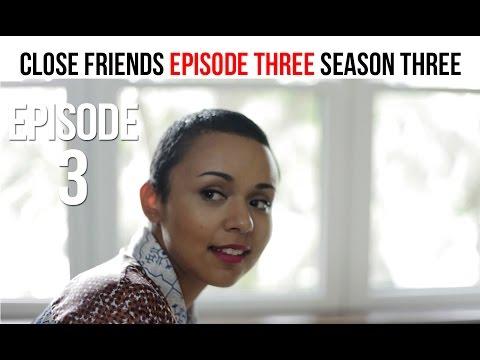Close Friends Episode 3   Season 3 - Picking Up the Pieces #CloseFriendsWS