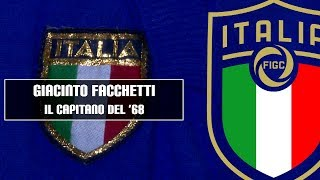 Facchetti, il capitano del '68 - 120 anni FIGC