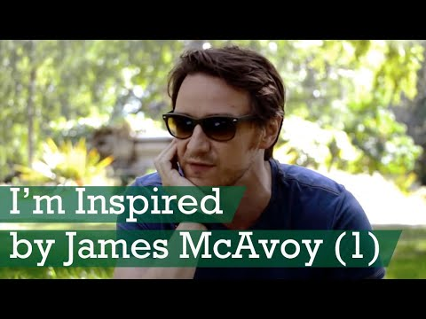 I'm Inspired - James McAvoy Part 1