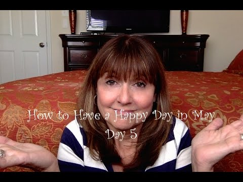 What? Help! How to Have a Happy Day in May...Day 5
