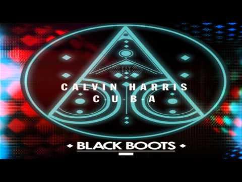 Calvin Harris  -  C.U.B.A Black Boots #AddictiveAudio