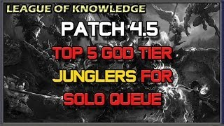 Top 5 God Tier Junglers For Solo Queue Patch 4.5
