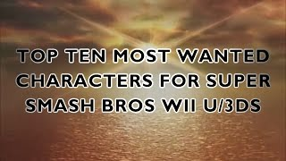 Top Ten Most Wanted Characters For Super Smash Bros WiiU