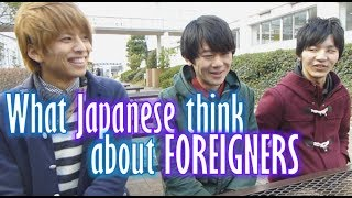 What Japanese think of Foreigners